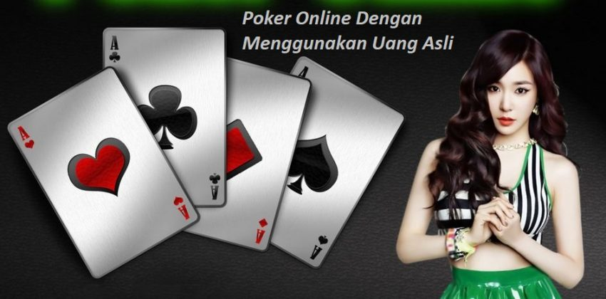 Poker Online Dengan Menggunakan Uang Asli
