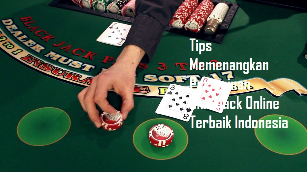 Tips Memenangkan Permainan Blackjack Online Terbaik Indonesia