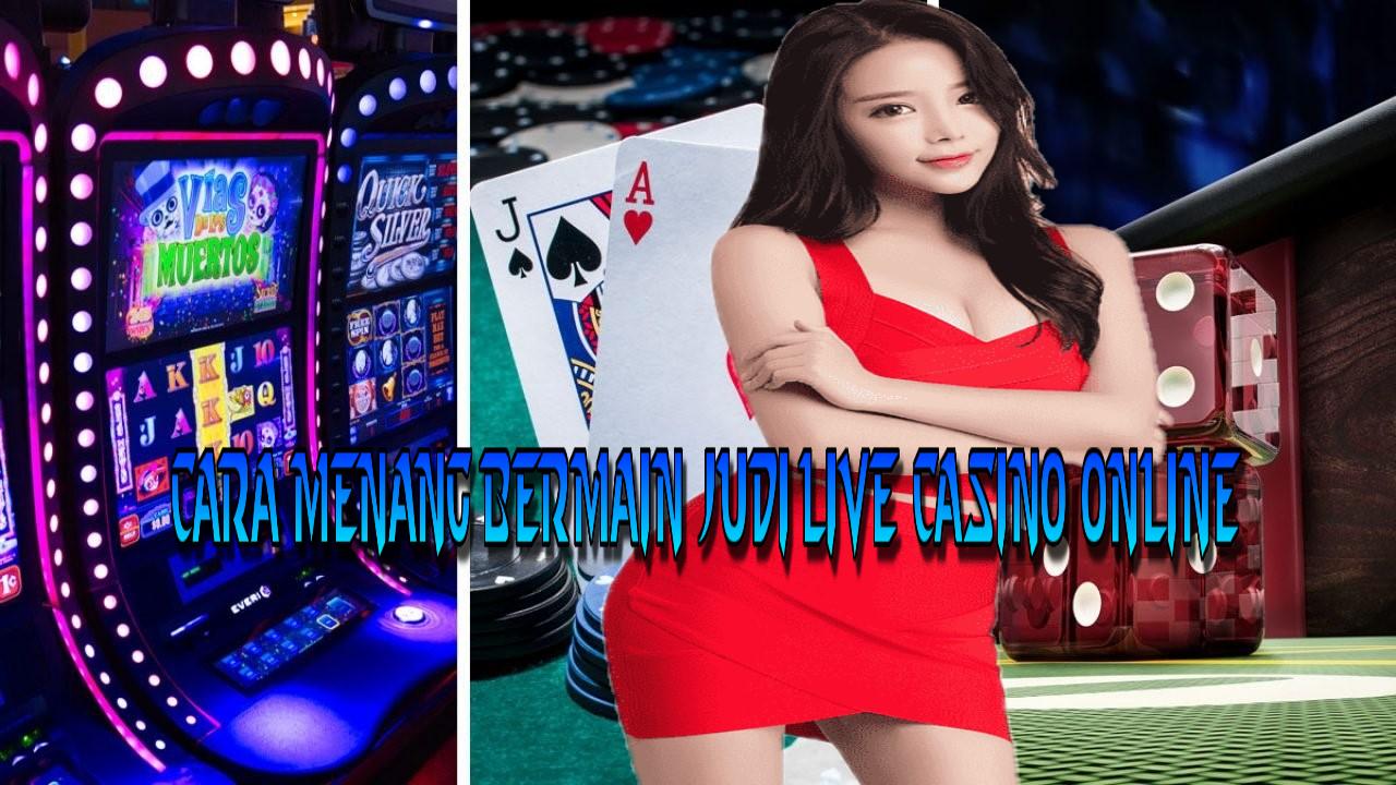 Cara Menang Bermain Judi Live Casino Online
